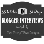 31 Blogger Interviews by Two Thirty~Five Designs